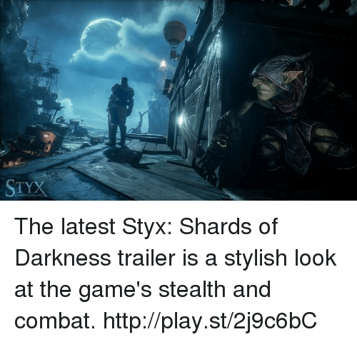 shard: STYX The latest Styx: Shards of Darkness trailer is a stylish look at the game's stealth and combat. http://play.st/2j9c6bC