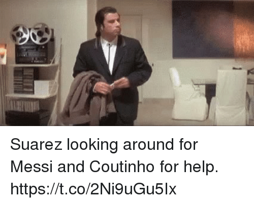 Soccer, Help, and Messi: Suarez looking around for Messi and Coutinho for help. https://t.co/2Ni9uGu5Ix