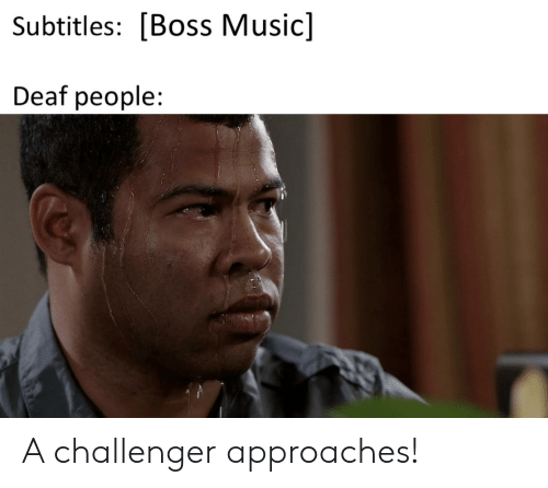 Subtitles Boss Music Deaf People a Challenger Approaches