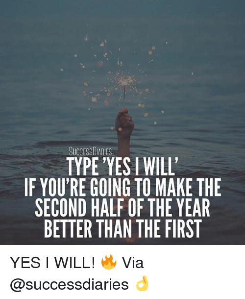 yesi: SUCCESS ARES  SUCCESSDIARIES  TYPE 'YESI WILL  IF YOU'RE GOING TO MAKE THE  SECOND HALF OF THE YEAR  BETTER THAN THE FIRST YES I WILL! 🔥 Via @successdiaries 👌