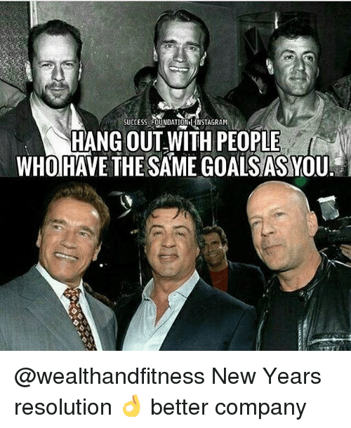 Gym, Instagram, and Success: SUCCESS FOUNDATİON=İ.INSTAGRAM  HANG OUT WITH PEOPLE  WHOIHAVE THE SAME GOALSASYOU @wealthandfitness New Years resolution 👌 better company