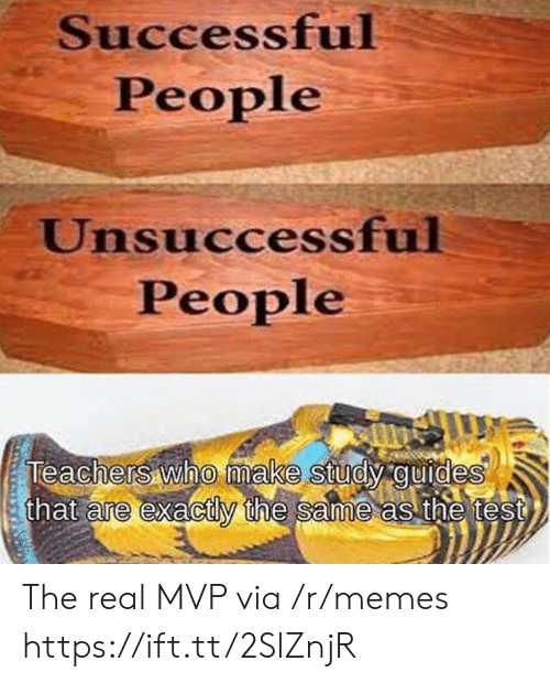The Real Mvp: Successful  People  Unsuccessful  People  Teachers who make study guides  that are exactly the same as the test  0 The real MVP via /r/memes https://ift.tt/2SlZnjR