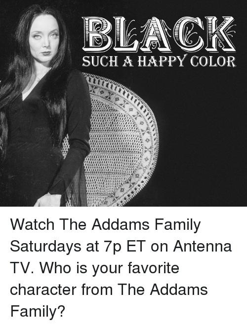 antenna: SUCH A HAPPY COLOR Watch The Addams Family Saturdays at 7p ET on Antenna TV.  Who is your favorite character from The Addams Family?