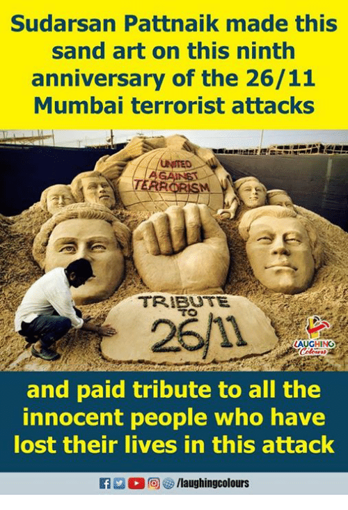 Lost, United, and Indianpeoplefacebook: Sudarsan Pattnaik made this  sand art on this ninth  anniversary of the 26/11  Mumbai terrorist attacks  UNITED  RRORISM.  TRIBUTE  TO  261  AUGHING  and paid tribute to all the  innocent people who have  lost their lives in this attack