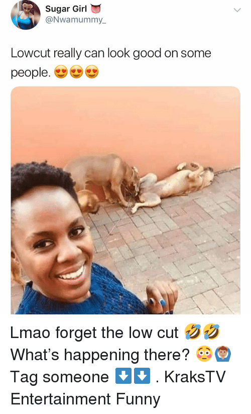 Funny, Lmao, and Memes: Sugar Girl  @Nwamummy  Lowcut really can look good on some  people' ש) Lmao forget the low cut 🤣🤣 What's happening there? 😳🙆🏽‍♂️ Tag someone ⬇️⬇️ . KraksTV Entertainment Funny