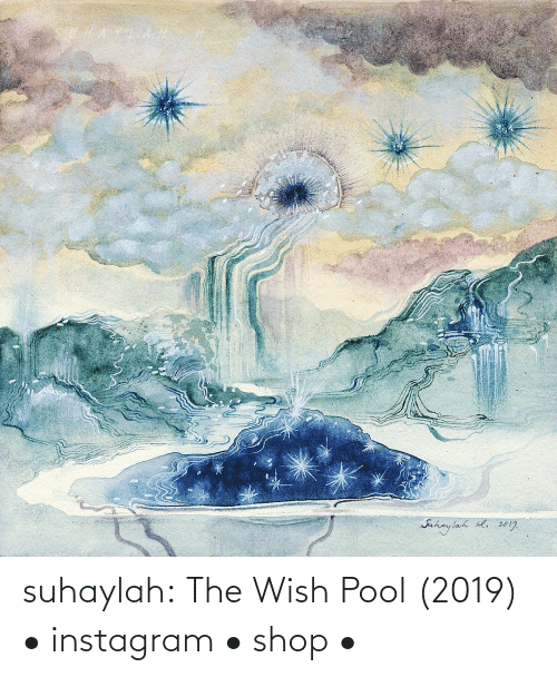 shop: suhaylah:  The Wish Pool (2019)  • instagram •    shop  •