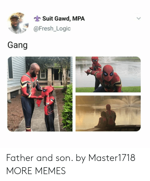 Gawd: Suit Gawd, MPA  @Fresh_Logic  Gang Father and son. by Master1718 MORE MEMES