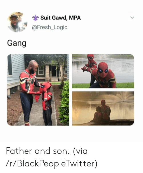 Gawd: Suit Gawd, MPA  @Fresh_Logic  Gang Father and son. (via /r/BlackPeopleTwitter)