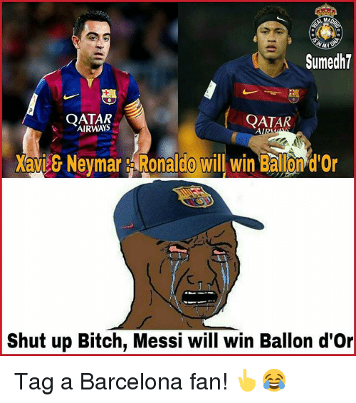 Barcelona, Bitch, and Memes: Sumedh7  QATAR  QATAR  AIRWAYS  Shut up Bitch, Messi will win Ballon d'Or Tag a Barcelona fan! 👆😂