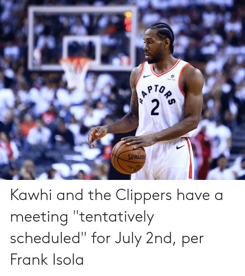 """Clippers, July, and For: Sumie  PTOR  2  SPALDIN Kawhi and the Clippers have a meeting """"tentatively scheduled"""" for July 2nd, per Frank Isola"""
