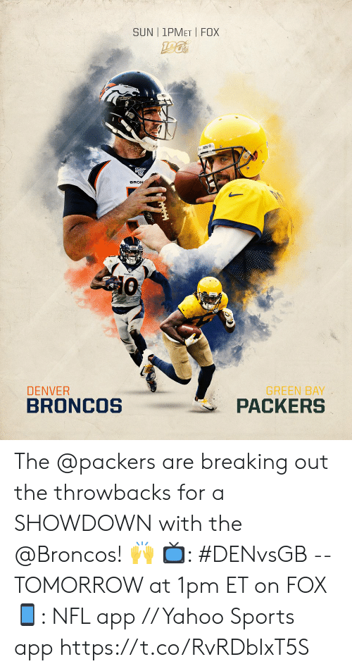 Denver Broncos, Green Bay Packers, and Memes: SUN | 1PMET FOX  BRON  GREEN BAY  PACKERS  DENVER  BRONCOS The @packers are breaking out the throwbacks for a SHOWDOWN with the @Broncos! 🙌  📺: #DENvsGB -- TOMORROW at 1pm ET on FOX 📱: NFL app // Yahoo Sports app https://t.co/RvRDbIxT5S