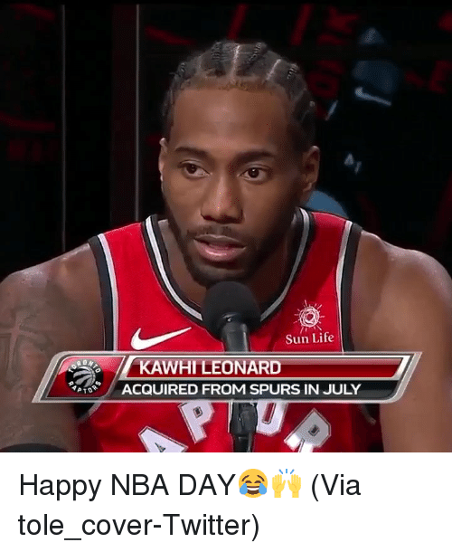 Basketball, Life, and Nba: Sun Life  KAWHI LEONARD  ACQUIRED FROM SPURS IN JULY Happy NBA DAY😂🙌 (Via ‪tole_cover-Twitter)