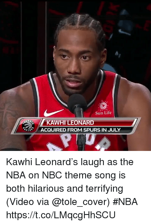 Life, Nba, and Sports: Sun Life  KAWHI LEONARD  ACQUIRED FROM SPURS IN JULY Kawhi Leonard's laugh as the NBA on NBC theme song is both hilarious and terrifying   (Video via @tole_cover) #NBA  https://t.co/LMqcgHhSCU