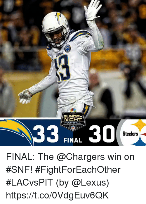Lexus, Memes, and Nfl: SUNDAY  NICHT  33 RBA 30  NFL  Steelers  FINAL FINAL: The @Chargers win on #SNF! #FightForEachOther #LACvsPIT  (by @Lexus) https://t.co/0VdgEuv6QK