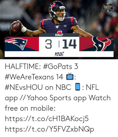 Football, Memes, and Nfl: SUNDAY  NICHT  FOOTBALL  RCN  Wlshwed  TEXANS  HALF  3 14 HALFTIME:  #GoPats 3 #WeAreTexans 14  📺: #NEvsHOU on NBC 📱: NFL app // Yahoo Sports app Watch free on mobile: https://t.co/cH1BAKocj5 https://t.co/Y5FVZxbNQp