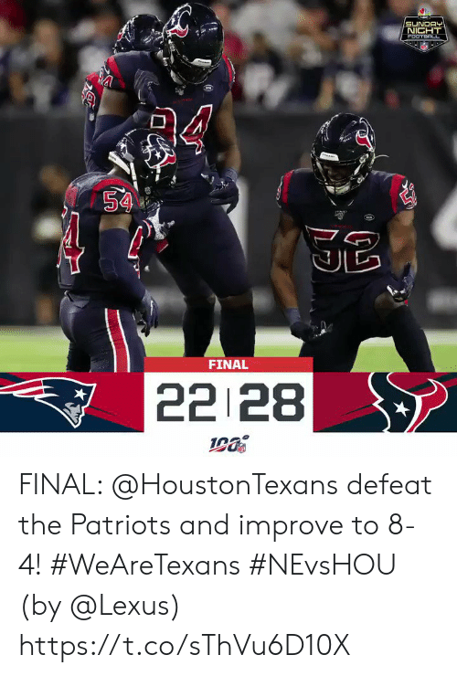defeat: SUNDAY  NIGHT  FOOTB L  aa  54  FINAL  22 28 FINAL: @HoustonTexans defeat the Patriots and improve to 8-4! #WeAreTexans #NEvsHOU  (by @Lexus) https://t.co/sThVu6D10X