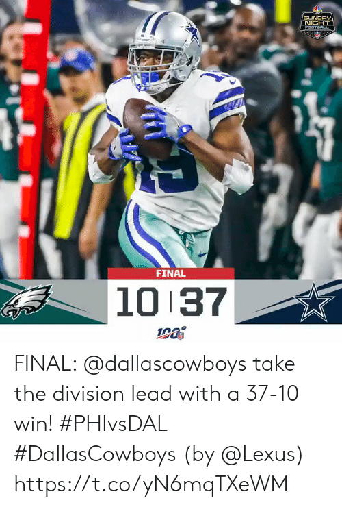 Lexus, Memes, and The Division: SUNDAY  NIGHT  FOOTEOLL  FINAL  10 37 FINAL: @dallascowboys take the division lead with a 37-10 win! #PHIvsDAL #DallasCowboys  (by @Lexus) https://t.co/yN6mqTXeWM