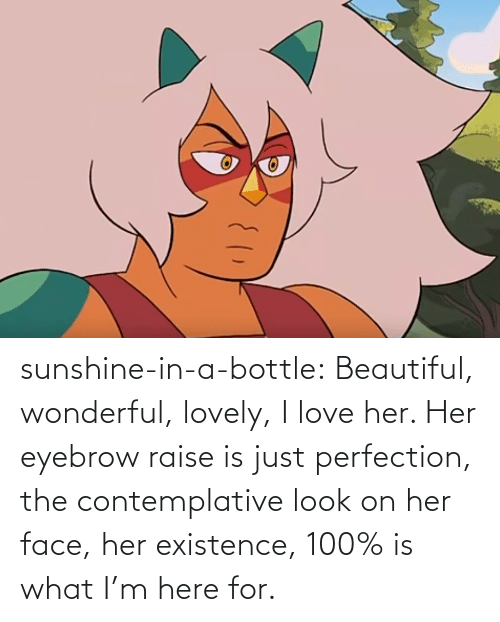 existence: sunshine-in-a-bottle:  Beautiful, wonderful, lovely, I love her. Her eyebrow raise is just perfection, the contemplative look on her face, her existence, 100% is what I'm here for.