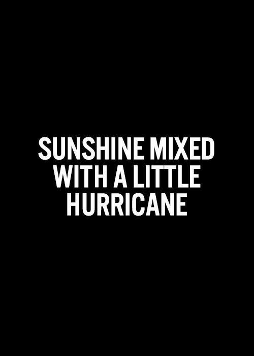 Mixed: SUNSHINE MIXED  WITH A LITTLE  HURRICANE