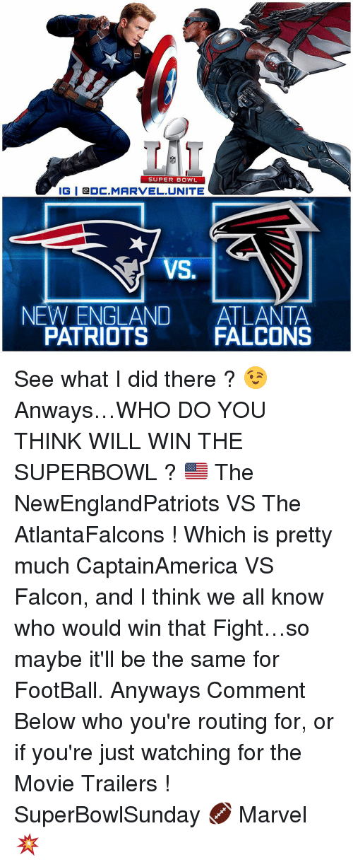 Memes, 🤖, and Cdc: SUPER BOWL  IGI CDC MARVEL UNITE  NEW ENGLAND  ATLANTA  FALCONS  PATRIOTS See what I did there ? 😉 Anways…WHO DO YOU THINK WILL WIN THE SUPERBOWL ? 🇺🇸 The NewEnglandPatriots VS The AtlantaFalcons ! Which is pretty much CaptainAmerica VS Falcon, and I think we all know who would win that Fight…so maybe it'll be the same for FootBall. Anyways Comment Below who you're routing for, or if you're just watching for the Movie Trailers ! SuperBowlSunday 🏈 Marvel 💥