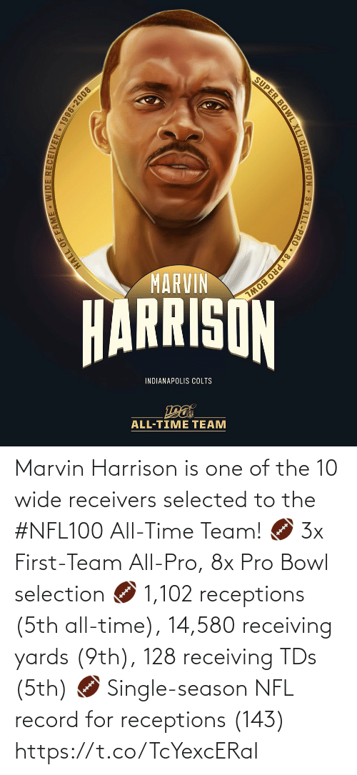 fame: SUPER BOWL XLI CHAMPION 3x ALL-PRO • 8x PRO BOWL  MARVIN  HARRISON  INDIANAPOLIS COLTS  ALL-TIME TEAM  HALL OF FAME WIDE RECEIIVER • 1996-2008 Marvin Harrison is one of the 10 wide receivers selected to the #NFL100 All-Time Team!  🏈 3x First-Team All-Pro, 8x Pro Bowl selection 🏈 1,102 receptions (5th all-time), 14,580 receiving yards (9th), 128 receiving TDs (5th) 🏈 Single-season NFL record for receptions (143) https://t.co/TcYexcERaI