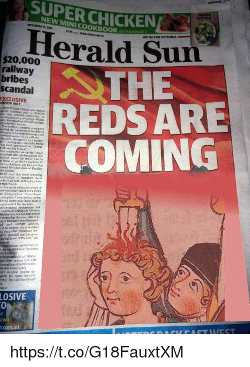"Money, Police, and Bank: SUPER CHICKEN  NEW MINI COOKBOOK  13, 2014  5130  DETAILS PAG  HERALDSUN.COM.AU  WE'RE FOR VICTORIA  $20,000  railway  bribes  scandal  THE  REDSARE  COMING  EXCLUSIVE  ANDREW RULE  WHISTLE BLOWER า-ho  umself handing over a $20000  fmed  vering up a ring of torrupt officials  nos of public aney  cordisd the handover of bandles of  H) notes to be shared among a vel  ermoked senior V1 İpe odicals.  He gave the money to a niddle  nnoting the cash uthirawa  his bank statement as ""Corrup  Money for VALime""  The contractor set up the 'sting  r corriipt officials forced him ino  osition where he either had to  e them or go broke because V  was refusing to pay him what he  wed for wok done at Beniso  ay station  ut he says that since reporting  corrmption to transport chielfs  olice last year, authorities have  a their hands.  he transport executivo aware of  se yesterday called for a probe  e Independent Broad hased  rupton Commission, saying  ieved there  up ahead of the election  may have been a  onfirmed Transport Minister  Mulder was brieled that police  vestigating the case after a V  ject manager was disnissed  a and ractvity  r it be unions on a building  n the public trinsport net  l be pursued and prosecu-  the full force of the law the  Hmli Sun has agreed not to  for hissalety  ber wamed that Maia  ave been connected with  corruption o( jpublic trans  als over  ant mention iname de  gside my name because  t ne, be told the Herold  many years  AGE4  LOSIVE  .com.au https://t.co/G18FauxtXM"
