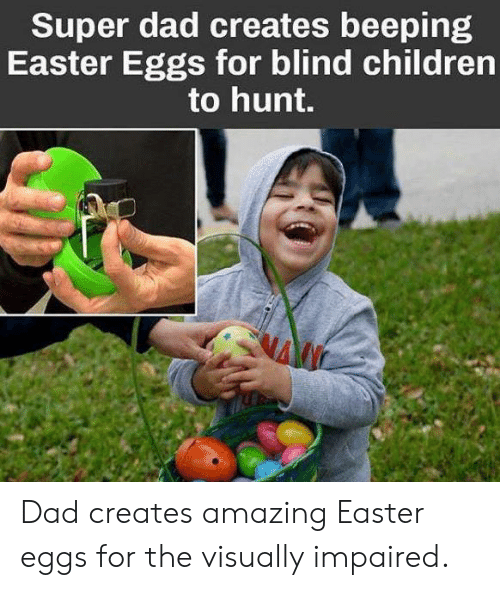 Super Dad: Super dad creates beeping  Easter Eggs for blind children  to hunt. Dad creates amazing Easter eggs for the visually impaired.