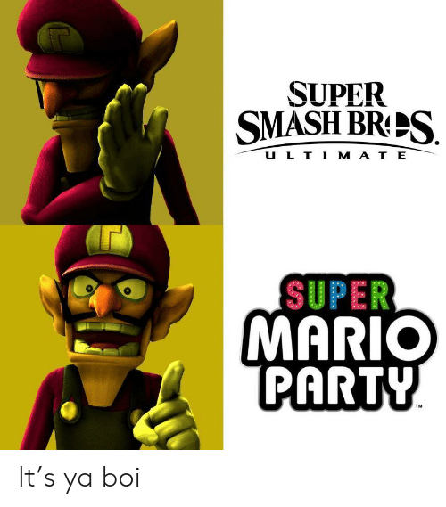 mario party: SUPER  SMASH BRS  U L T I M A T E  SUPER  MARIO  PARTY  TM It's ya boi