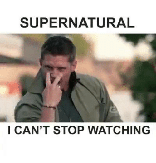 Memes, Supernatural, and 🤖: SUPERNATURAL  I CAN'T STOP WATCHING