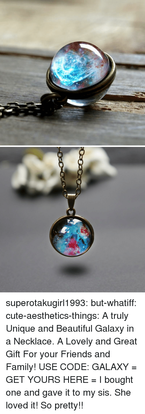 Beautiful, Cute, and Family: superotakugirl1993:  but-whatiff:  cute-aesthetics-things: A truly Unique and Beautiful Galaxy in a Necklace. A Lovely and Great Gift For your Friends and Family! USE CODE: GALAXY = GET YOURS HERE =  I bought one and gave it to my sis. She loved it!  So pretty!!