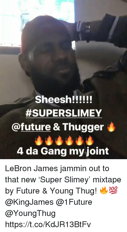 Future, LeBron James, and Thug:  #SUPERSLIMEY  @future & Thugger i  4 da Gang my joint LeBron James jammin out to that new 'Super Slimey' mixtape by Future & Young Thug! 🔥💯 @KingJames @1Future @YoungThug https://t.co/KdJR13BtFv