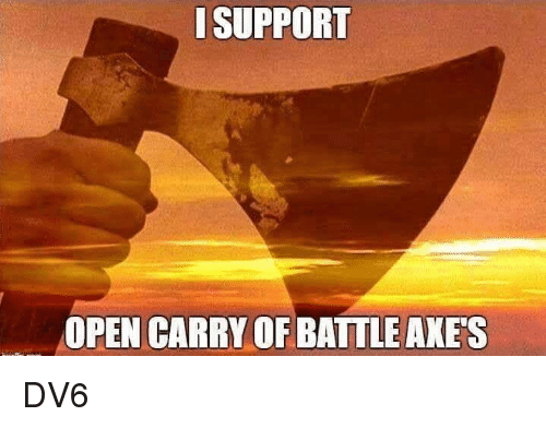 Memes, 🤖, and Open: SUPPORT  OPEN CARRY OF BATTLE AXE'S DV6