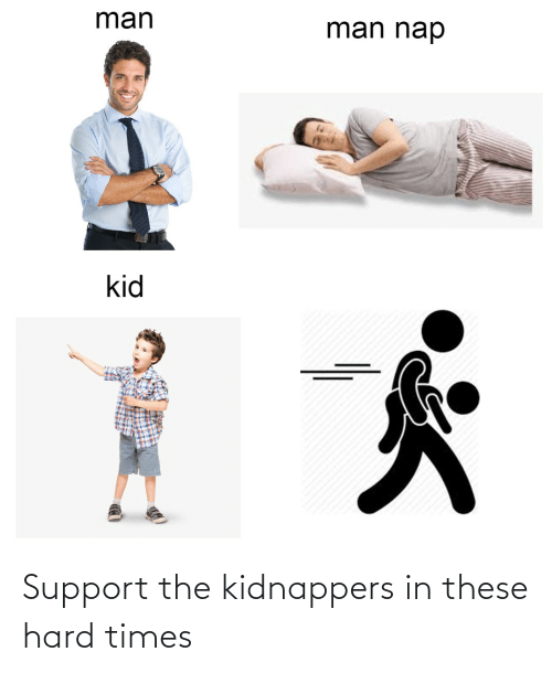 hard times: Support the kidnappers in these hard times