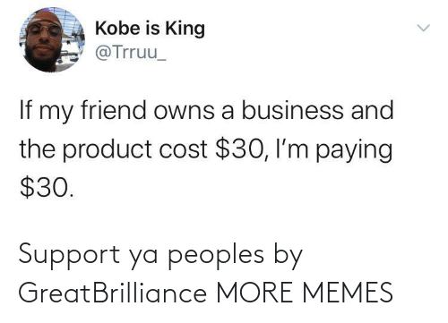 support: Support ya peoples by GreatBrilliance MORE MEMES