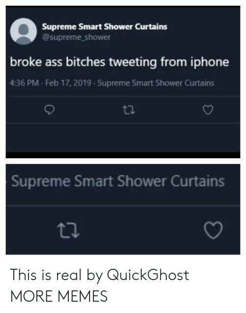 Ass, Dank, and Iphone: Supreme Smart Shower Curtains  @supreme_shower  broke ass bitches tweeting from iphone  4:36 PM Feb 17, 2019 Supreme Smart Shower Curtains  Supreme Smart Shower Curtains This is real by QuickGhost MORE MEMES
