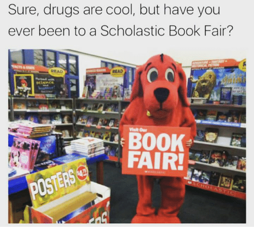 Drugs, Funny, and Book: Sure, drugs are cool, but have you  ever been to a Scholastic Book Fair?  READ  READ  Visit Our  BOOK  FAIR