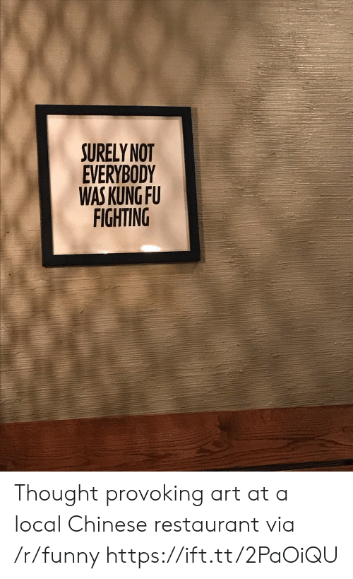 Funny, Chinese, and Restaurant: SURELY NOT  EVERYBODY  WAS KUNG FU  FIGHTING Thought provoking art at a local Chinese restaurant via /r/funny https://ift.tt/2PaOiQU