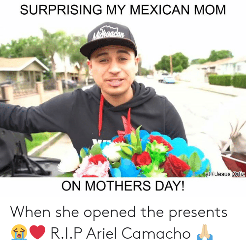 Ariel, Jesus, and Memes: SURPRISING MY MEXICAN MOM  Mchoadan  yt/Jesus Ortiz  ON MOTHERS DAY! When she opened the presents 😭❤️ R.I.P Ariel Camacho 🙏🏼
