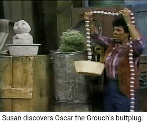 Dank, Oscars, and Discover: Susan discovers Oscar the Grouch's buttplug