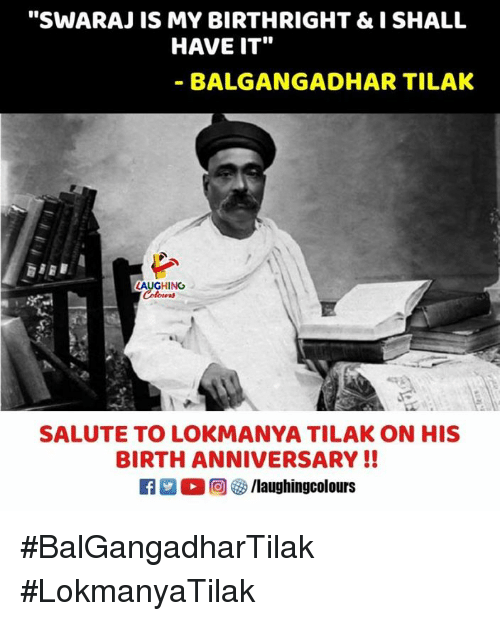 "Indianpeoplefacebook, Birthright, and Birth: ""SWARAJ IS MY BIRTHRIGHT &I SHALL  HAVE IT""  - BALGANGADHAR TILAK  AUGHING  SALUTE TO LOKMANYA TILAK ON HIS  BIRTH ANNIVERSARY !!  R M。@ G /laughingcolours #BalGangadharTilak #LokmanyaTilak"