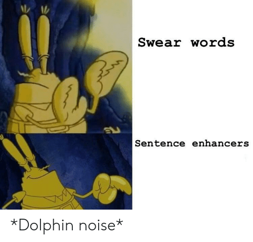 Dolphin: Swear words  |Sentence enhancers *Dolphin noise*