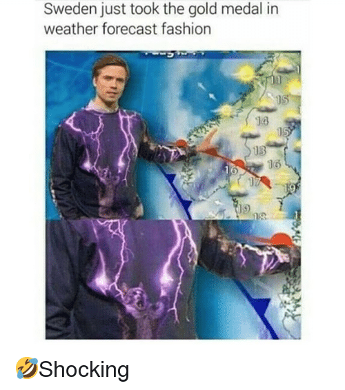 Fashion, Memes, and Forecast: Sweden just took the gold medal in  weather forecast fashion  14  16  פן 🤣Shocking