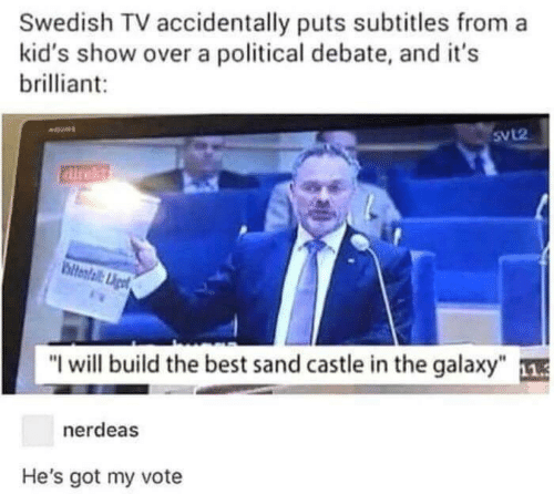 """castle: Swedish TV accidentally puts subtitles from a  kid's show over a political debate, and it's  brilliant  SvL2  airekt  ltental Liget  """"I will build the best sand castle in the galaxy""""  nerdeas  He's got my vote"""