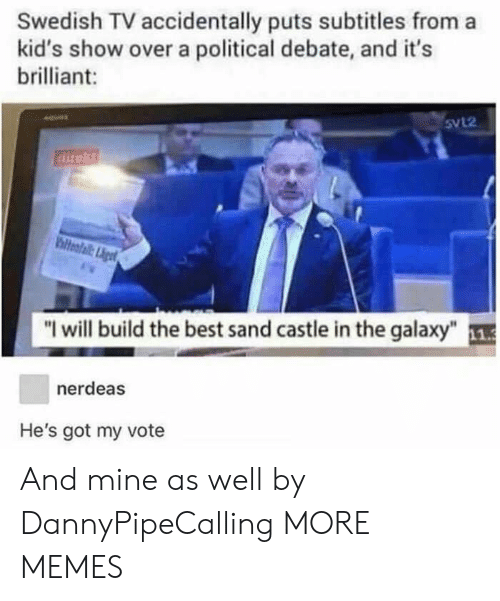 """Dank, Memes, and Target: Swedish TV accidentally puts subtitles from a  kid's show over a political debate, and it's  brilliant:  Svl2  direkt  hiteafail:igt  """"I will build the best sand castle in the galaxy""""1  nerdeas  He's got my vote And mine as well by DannyPipeCalling MORE MEMES"""