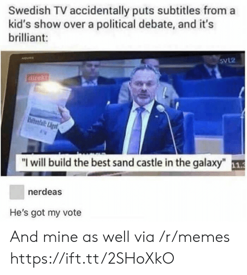 """Memes, Best, and Kids: Swedish TV accidentally puts subtitles from a  kid's show over a political debate, and it's  brilliant:  Svl2  direkt  hiteafail:igt  """"I will build the best sand castle in the galaxy""""1  nerdeas  He's got my vote And mine as well via /r/memes https://ift.tt/2SHoXkO"""