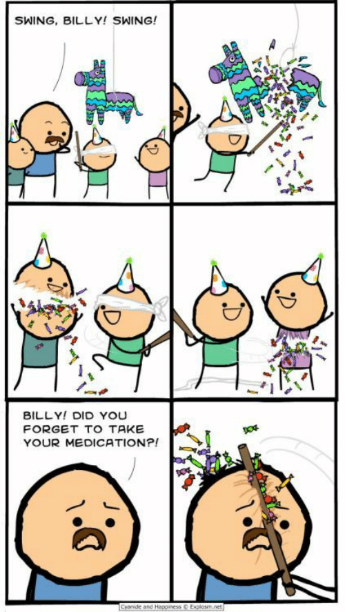 Cyanide and Happiness, Happiness, and Net: SWING, BILLY! SWING!  BILLY! DID YOU  FORGET TO TAKE  YOUR MEDICATION?!  Cyanide and Happiness  Explosm.net