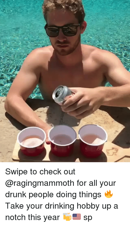 Drinking, Drunk, and Memes: Swipe to check out @ragingmammoth for all your drunk people doing things 🔥 Take your drinking hobby up a notch this year 🍻🇺🇸 sp