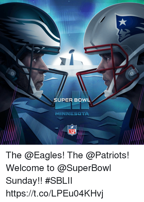 Philadelphia Eagles, Memes, and Nfl: SWPER BOWL  MINNESOTA  NFL The @Eagles! The @Patriots!  Welcome to @SuperBowl Sunday!! #SBLII https://t.co/LPEu04KHvj