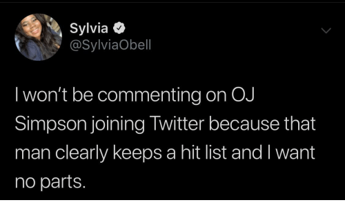 I Wont: Sylvia O  @SylviaObell  I won't be commenting on OJ  Simpson joining Twitter because that  man clearly keeps a hit list and I want  no parts.