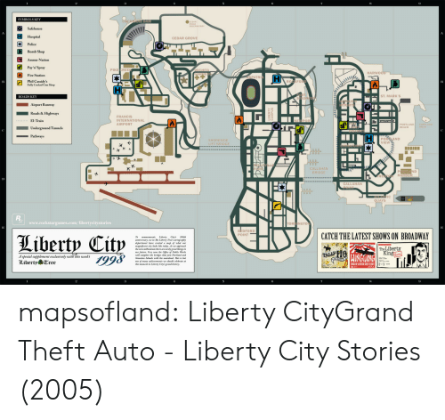 """cedar: SYMBOLS KEY  Safehouse  Hospital  CEDAR GROVE  Police  Bomb Shop  Ammu-Nation  Pay'n' Spray  Fire Station  Phil Cassidy's  PIKE CREE  HARWO  SPATRI  FO  Fully Cocked Gun Shop  ROADS KEY  ST. MARK'S  Airport Runway  Roads & Highways  FRANCIS  INTERNATIONAL  AIRPORT  El-Train  PORTLAND  BEACH  d Tunnels  Pathways  SHORESIDE  LIFT BRIDGE  PORLAND  VIEW  ナ参  CALLAHAN  BRIDGE  ND  CALLAHAN  IC  UAYS  www.rockstargames.com/lib  DFORD  POINT  CATCH THE LATEST SHOWS ON BROADWAY  Teemarate Laberty Citys  amnfeersary, we in The Liderty Thes cartograpdy  deperter bose ceated a map ar ow  nagwiticent aity looks hke aday. oe approacb  the nea miMenniane there are ssrygreat thingsin  sur fuure, Very soan ae Oice of Pub Weks  นเธ complete the bridge"""" that jain Pvrtland and  The Libert  A special supplement exclusively with this weeks  KibertpTree  mainlend. is i  sue of many adients swe sbsuld celebrare ar  this manent in Liberty Ciryh grand bisfory  3 mapsofland:  Liberty CityGrand Theft Auto - Liberty City Stories (2005)"""